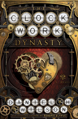 The Clockwork Dynasty, Daniel H Wilson, science fiction, books
